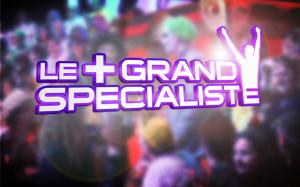 Le + Grand Specialiste