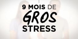 9 Mois de Gros Stress