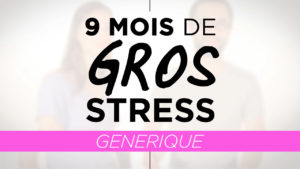 Vignette 9 Mois de Gros Stress